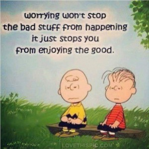 worry stops the good stuff